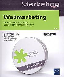 Webmarketing - Définir, mettre en pratique et optimiser sa stratégie digitale (3e édition)