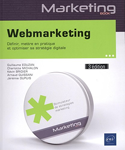 Webmarketing - Dfinir, mettre en pratique et optimiser sa stratgie digitale (3e dition)