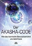 Der Akasha-Code - Wie das kosmische Bewusstseinsfeld uns beeinflusst