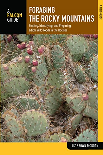 Foraging the Rocky Mountains: Finding, Identifying, and Preparing Edible Wild Foods in the Rockies (Foraging Series)