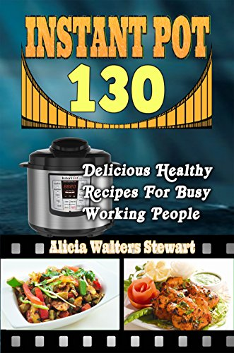 instant-pot-recipes-130-delicious-healthy-recipes-for-busy-working-people-instant-pot-cookbook-insta
