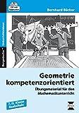 Geometrie kompetenzorientiert: Übungsmaterial für den Mathematikunterricht (7. und 8. Klasse) (Bildungsstandards Mathematik umsetzen)