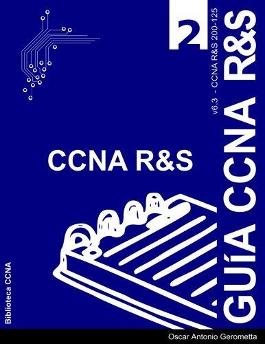 Guia de Preparacion para el Examen de Certificacion CCNA R&S 200-125: Version 6.3 - v2 por Oscar A Gerometta