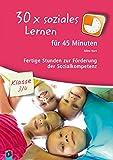 30x soziales Lernen für 45 Minuten - Klasse 3/4: Fertige Stunden zur Förderung der Sozialkompetenz