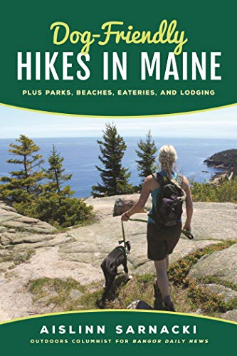 Dog-Friendly Hikes in Maine: Plus Parks, Beaches, Eateries, and Lodging (English Edition)