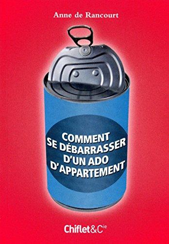COMMENT SE DEBARASSER DE SON ADO D'APPARTEMENT par Anne de Rancourt