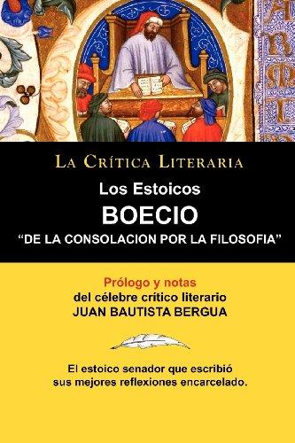 Los Estoicos: Boecio: de La Consolación Por La Filosofia. La Crtica Literaria. Prologado y Anotado Por Juan B. Bergua. (LA CRITICA LITERARIA) por Boecio