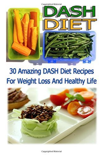 DASH Diet: 30 Amazing DASH Diet Recipes For Weight Loss And Healthy Life: (dash diet weight loss solution, dash diet for weight loss, dash diet ... watchers, healthy eating, healthy living)) by Nicky Morgan (2015-12-15)