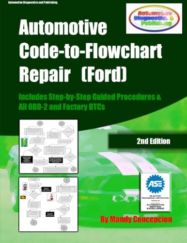 Automotive Code-to-Flowchart Repair (Ford): FORD Step-by-Step Test  Procedures & OBD-2 and Factory DTCs: Volume 1