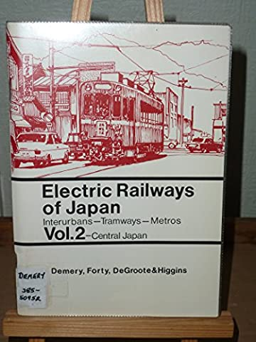 Electric Railways of Japan: Central Japan v. 2: Interurbans, Tramways, Metros