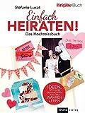 Einfach heiraten!: Das BRIGITTE-Hochzeitsbuch - Stefanie Luxat