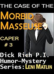 The Case of the Morbid Masseuse - Dick Rich Humor-Mystery Series Caper # 3 (English Edition)