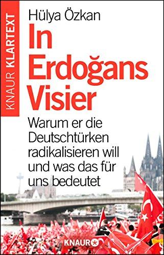 In Erdogans Visier: Warum er die Deutschtürken radikalisieren will und was das für uns bedeutet (German Edition) por Hülya Özkan