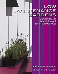 Low-Maintenance Gardens: 10 simple steps to beautiful, easy and stylish outside spaces (Garden Style Guides)