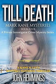 TILL DEATH - MARK KANE MYSTERIES - BOOK FOUR: A Private Investigator Crime Series of Murder, Mystery, Suspense & Thriller Stories with more Twists and Turns than a Roller Coaster by [Hemmings, John]