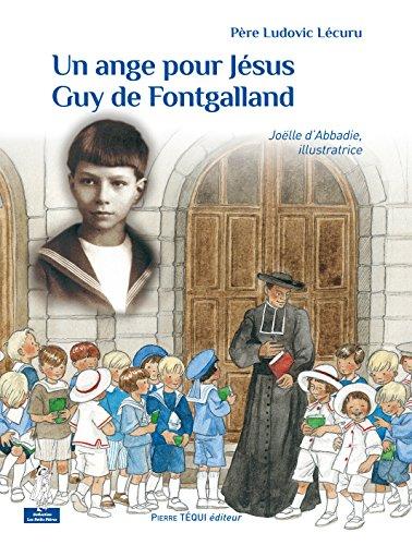 Un ange pour Jésus : Guy de Fontgalland par Ludovic Lécuru