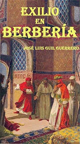 EXILIO EN BERBERÍA: El largo peregrinaje de Boabdil desde Lucena hasta Fez, pasando por las Alpujarras por José Luis Guil Guerrero