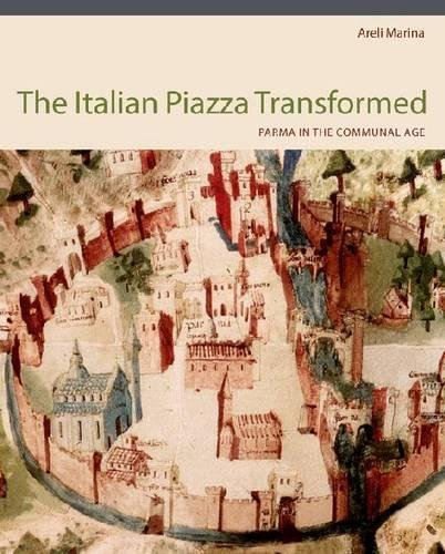 Italian Piazza Transformed Hb: Parma in the Communal Age