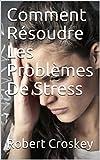 Telecharger Livres Comment Resoudre Les Problemes De Stress (PDF,EPUB,MOBI) gratuits en Francaise