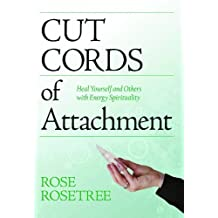 Cut Cords of Attachment: Heal Yourself and Others with Energy Spirituality (Energy HEALING Skills for the Age of Awakening ) by Rose Rosetree (2010-04-05)