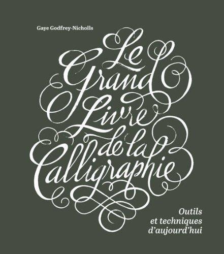 Le Grand livre de la calligraphie, outils et techniques d'aujourd'hui