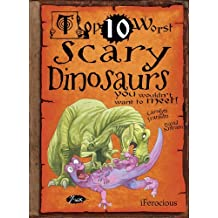 Top 10 Worst Scary Dinosaurs You Wouldn't Want To Meet by Carolyn Franklin (2010-04-01)