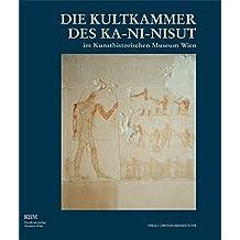 Die Kultkammer des Ka-ni-nisut: Im Kunsthistorischen Museum Wien