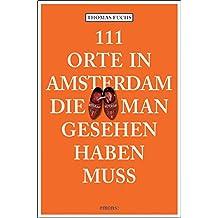 111 Orte in Amsterdam, die man gesehen haben muss: Reiseführer