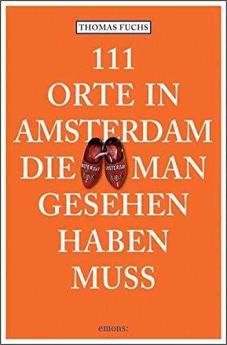 Preisvergleich Produktbild 111 Orte in Amsterdam, die man gesehen haben muss: Reiseführer