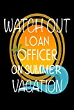 Watch Out Loan Officer On Summer Vacation: Novelty Vacation Gag Gift Notebook For Mortgage Lenders