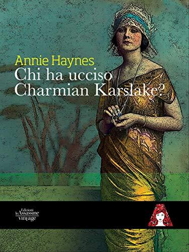 Chi ha ucciso Charmian Karslake? (Vintage Vol. 3) di Annie Haynes