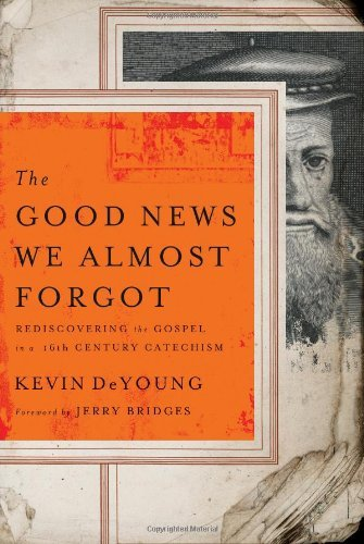 The Good News We Almost Forgot: Rediscovering the Gospel in a 16th Century Catechism by Kevin DeYoung (2010-04-01)