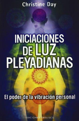 Iniciaciones de luz pleyadianas (MENSAJEROS DEL UNIVERSO) por CHRISTINE DAY