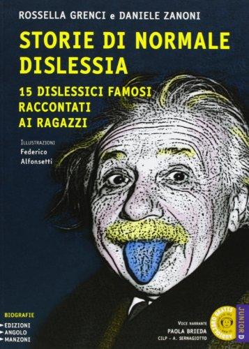 Storie di normale dislessia. 15 dislessici famosi raccontati ai ragazzi. Con AudioLibro scaricabile. Edizione a caratteri grandi