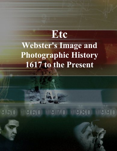 Etc: Webster's Image and Photographic History, 1617 to the Present