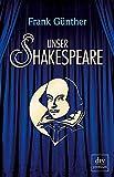 'Unser Shakespeare: Einblicke in...' von 'Frank Günther'