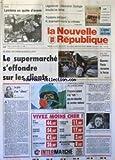NOUVELLE REPUBLIQUE (LA) [No 14986] du 27/01/1994 - LEGISLATIVES / GENERATION ECOLOGIE BROUILLE LES CARTES - 3EME AEROPORT / R.E GOEMAERE MONTE AU CRENEAU - UN SUPERMARCHE S'EFFONDRE A NICE - LE PRIX D'UN SILENCE PAR VENIN - F. LEOTARD EN TOURAINE - ALGERIE / DESISTEMENT DE ABDELAZIZ BOUTEFLIKA - MICHAEL JACKSON EN JUSTICE
