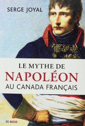Le mythe de Napoléon au Canada français par Serge Joyal