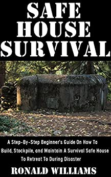 PDF Gratis Safe House Survival: A Step-By-Step Beginner's Guide On How To Build, Stockpile, and Maintain A Survival Safe House To Retreat To During Disaster