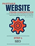 Profitable Website Under Construction - Step 6: Search Engine Optimization: A Proven Step-by-Step System for Building an Amazing Money Making Website that ... Income for a Long Term (English Edition)