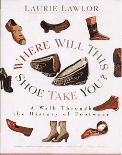 Preisvergleich Produktbild Where Will This Shoe Take You: A Walk Through the History of Footwear