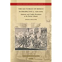 The 1624 Tumult of Mexico in Perspective (C. 1620-1650): Authority and Conflict Resolution in the Iberian Atlantic (European Expansion and Indigenous Response, Band 24)