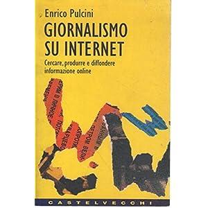 Giornalismo su Internet. Cercare, produrre e diffo