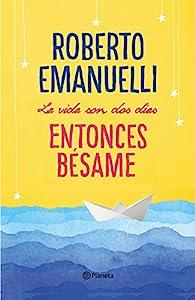 La vida son dos días, entonces bésame par Roberto Emanuelli