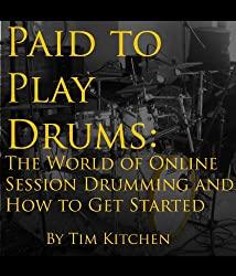Paid to Play: The World of Online Session Drumming and How to Get Started (English Edition)