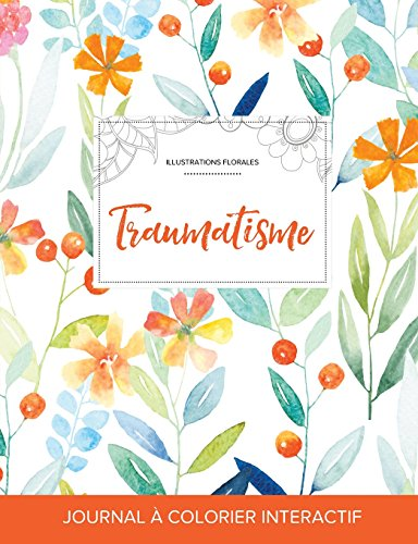 Journal de Coloration Adulte: Traumatisme (Illustrations Florales, Floral Printanier) par Courtney Wegner