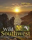 Wild Southwest: The Landscapes and Wildlife of Southwest England