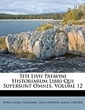 Titi LIVII Patavini Historiarum Libri Qui Supersunt Omnes, Volume 12
