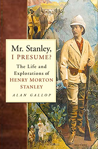 mr-stanley-i-presume-the-life-and-explorations-of-henry-morton-stanley