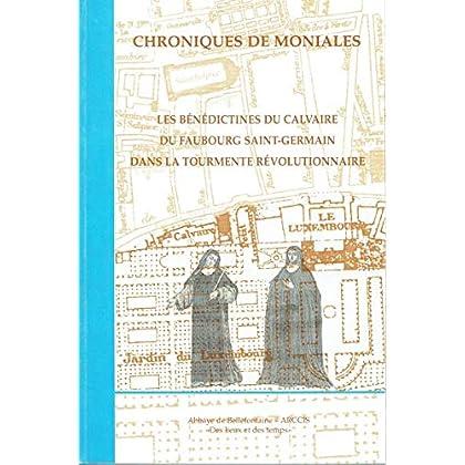 Chroniques de Moniales : Les Bénédictines du Calvaire du Faubourg Saint-Germain dans la tourmente révolutionnaire